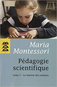 Montessori Pedagogie Scientifique Tome1